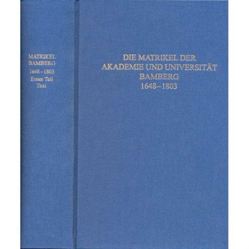 Die MATRIKEL DER AKADEMIE UND UNIVERSITÄT BAMBERG 1648–1803 Teilband 1: Text