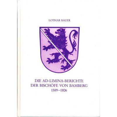 Die Ad-Limina-Bericht der Bischöfe von Bamberg 1589-1806 Mit zugehörigen Briefen und Akten