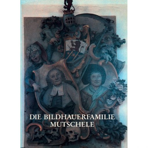 Die Bildhauerfamilie Mutschele Studien zur Bamberger Dekoration und Skulptur im 18. Jahrhundert