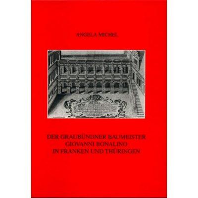 Der Graubündner Baumeister Giovanni Bonalino in Franken und Thüringen