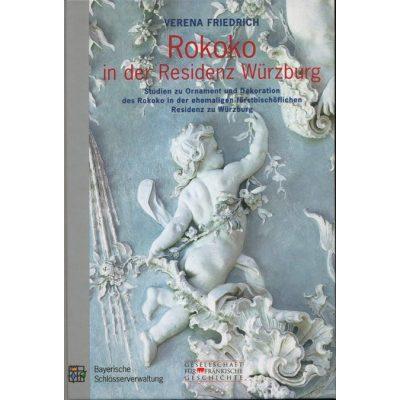 Rokoko in der Residenz Würzburg Studien zu Ornament und Dekoration des Rokoko in der ehemaligen fürstbischöflichen Residenz zu Würzburg