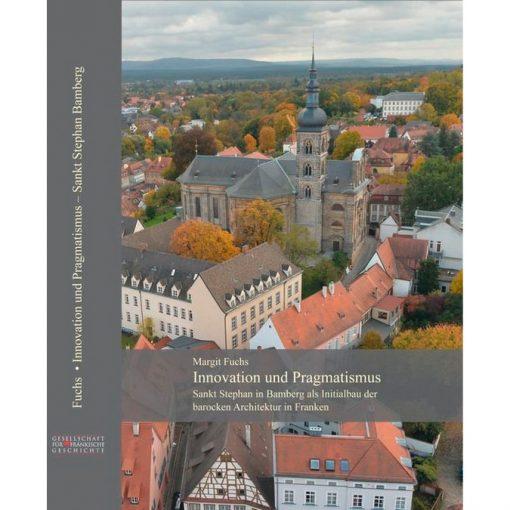 INNOVATION UND PRAGMATISMUS Sankt Stephan in Bamberg als Initialbau der barocken Architektur in Franken