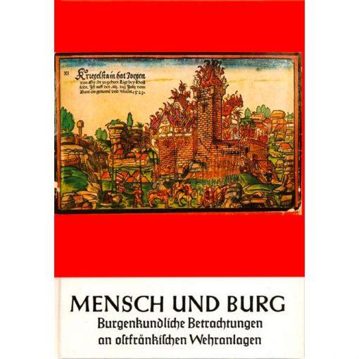 Mensch und Burg Burgenkundliche Betrachtungen an ostfränkischen Wehranlagen