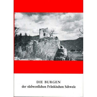 Die Burgen der westlichen und nördlichen Fränkischen Schweiz 1. Teil: Der Südwesten - Unteres Wiesenttal und Trubachtal