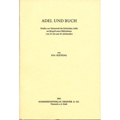 Adel und Buch Studien zur Geisteswelt des fränkischen Adels am Beispiel seiner Bibliotheken vom 15. bis zum 18. Jahrhundert