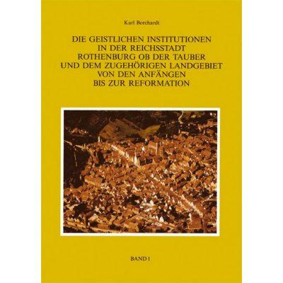 Die Geistlichen Institutionen in der Reichsstadt Rothenburg ob der Tauber und dem zuhörigen Landgebiet von den Anfängen bis zur Reformation