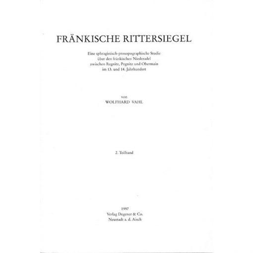 Fränkische Rittersiegel Eine sphragistisch-prosopographische Studie über den fränkischen Niederadel zwischen Regnitz