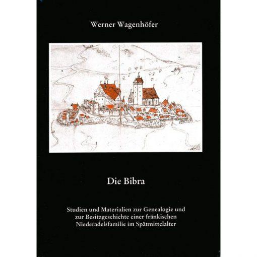 Die Bibra Studien und Materialien zur Genealogie und zur Besitzgeschichte einer fränkischen Niederadelsfamilie im Spätmittelalter