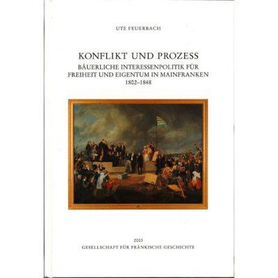 Konflikt und Prozess Bäuerliche Interessenpolitik für Freiheit und Eigentum in Mainfranken
