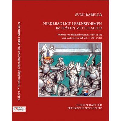 Niederadlige Lebensformen im späten Mittelalter Wilwolt von Schaumberg (†1510) und Ludwig von Eyb d.J. (†1521)