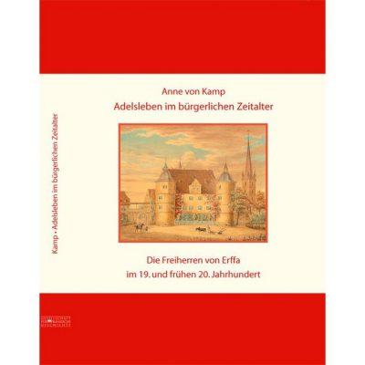 Adelsleben im bürgerlichen Zeitalter Die Freiherren von Erffa im 19. und frühen 20. Jahrhundert
