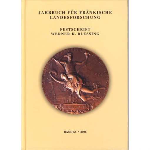 Jahrbuch für fränkische Landesforschung / Jahrbuch für fränkische Landesforschung Festschrift Werner K. Blessing. Band 66 - 2006