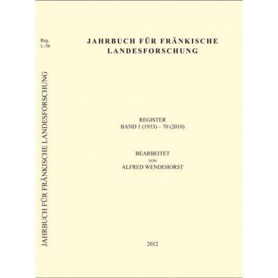 Jahrbuch für fränkische Landesforschung / Jahrbuch für fränkische Landesforschung Register Band 1 (1933) - 70 (2010)