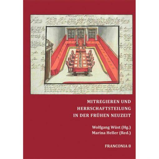MITREGIEREN UND HERRSCHAFTSTEILUNG IN DER FRÜHEN NEUZEIT Beiträge zur Machtfrage im Alten Reich und Bayern