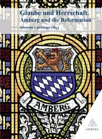 Die Reformation in Amberg und Sulzbach-Rosenberg