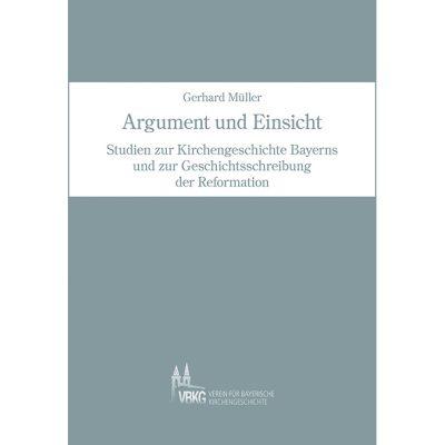 Argument und Einsicht - Studien Kirchengeschichte Bayerns 98
