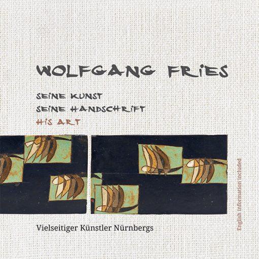Wolfgang Fries - Seine Kunst seine Handschrift His Art