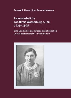 """Zwangsarbeit in Bayern. Der nationalsozialistische """"Ausländereinsatz"""""""