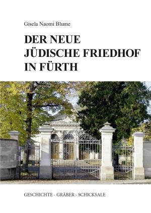 Jüdisches Leben in Fürth. Gräber und Biographien