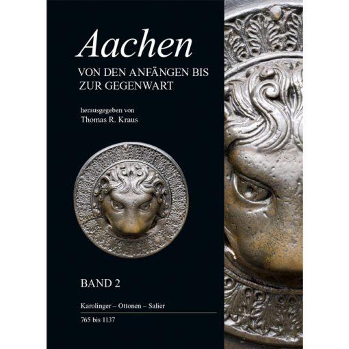 Aachen - Von den Karolingern bis zu den Staufern, Band 2