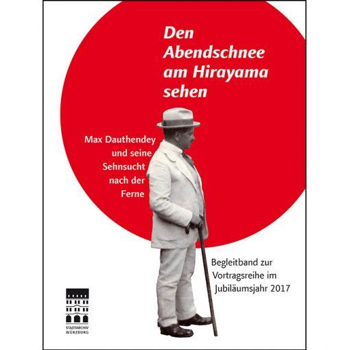 Den Abendschnee am Hirayama sehen - Max Dauthendey und seine Sehnsucht nach der Ferne. Begleitband zur Vortragsreihe im Jubiläumsjahr 2017