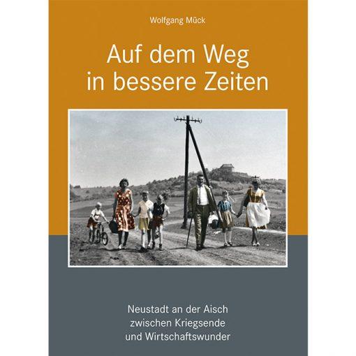 Auf dem Weg in bessere Zeiten - Neustadt an der Aisch zwischen Kriegsende und Wirtschaftswunder