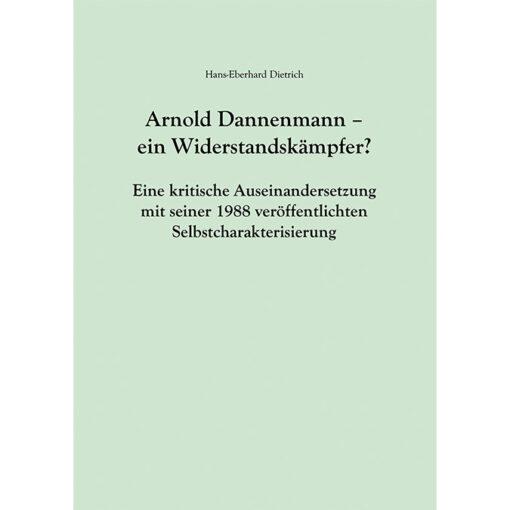 Arnold Dannemann - ein Widerstandskämpfer. Eine kritische Auseinandersetzung mit seiner 1988 veröffentlichten Selbstcharakterisierung