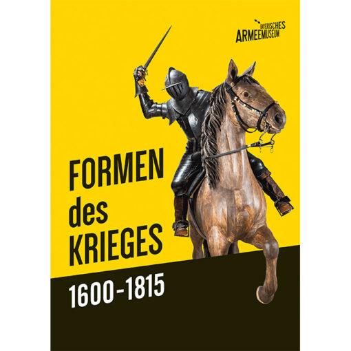 Formen des Krieges. 1600-1815. Kataloge d. Bay. Armeemuseums Band 19.