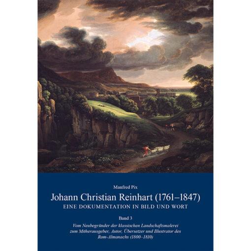 Johann Christian Reinhart 1761-1847 Eine Dokumentation i. Bild u. Wort Band 3.
