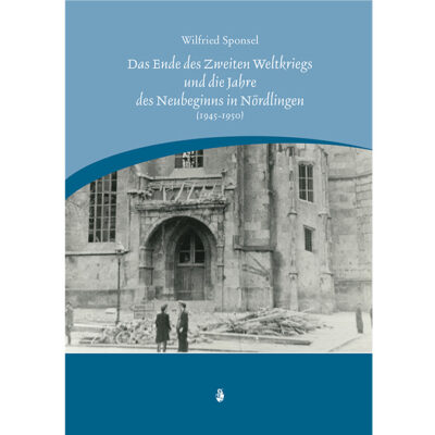 Das Ende des Zweiten Weltkrieges und die Jahre des Neubeginnes in Nördlingen (1945-1950).