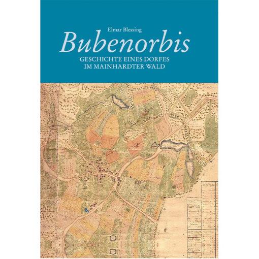 Bubenorbis - Geschichte eines Dorfes im Mainhardter Wald Autor: Elmar Blessing