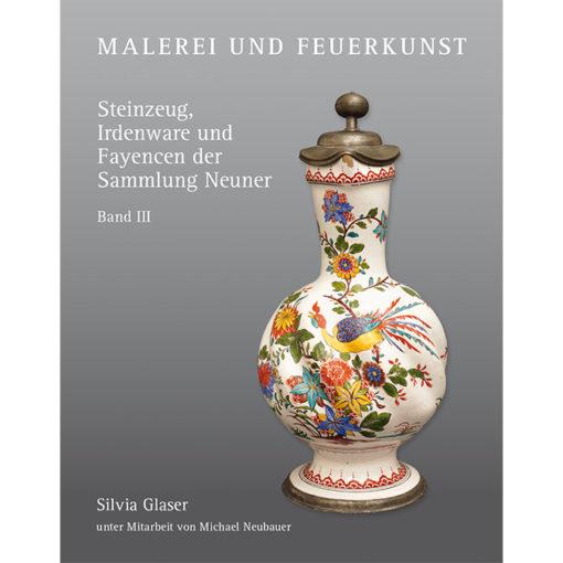 MALEREI UND FEUERKUNST. Steinzeug, Irdenware und Fayencen der Sammlung Neuner, Band III