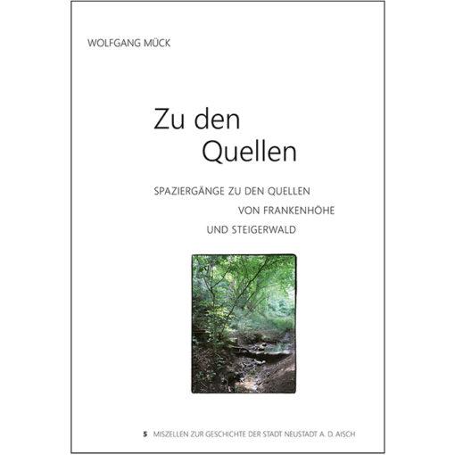 Zu den Quellen - Spaziergänge zu den Quellen von Frankenhöhe und Steigerwald (Miszellen Band 5)