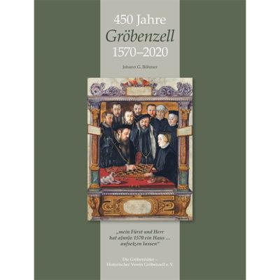 450 Jahre Gröbenzell 1570-2020 - Mein Fürst und Herr hat a[nn]o ein Haus ... aufsetzen lassen