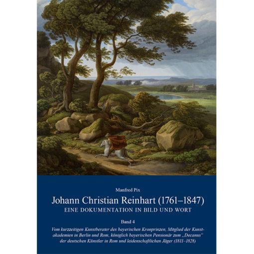 Manfred Pix: Johann Christian Reinhart (1761-1847) Band 4