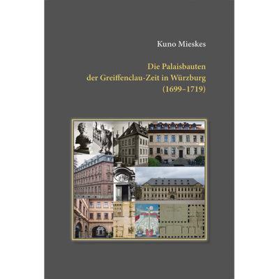 Die Palaisbauten der Greiffenclau-Zeit in Würzburg (1699-1719)