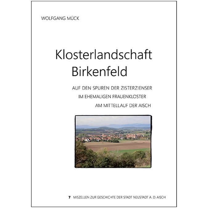 Wolfgang Mück, Klosterlandschaft Birkenfeld – Auf den Spuren der Zisterzienser im ehemaligen Frauenkloster am Mittellauf der Aisch