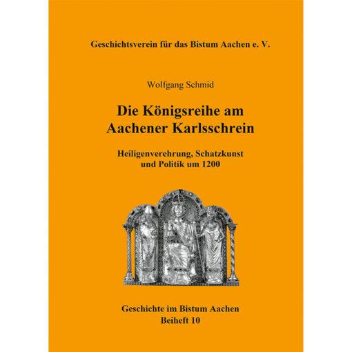 Die Königsreihe am Aachener Karlsschrein - Heiligenverehrung, Schatzkunst und Politik um 1200