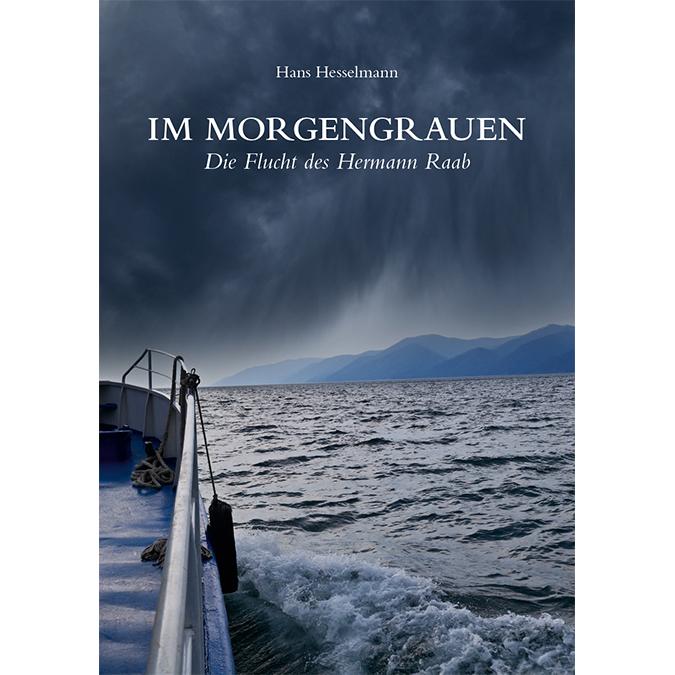 """Hans Hesselmann: """"Im Morgengrauen – Die Flucht des Hermann Raab"""""""