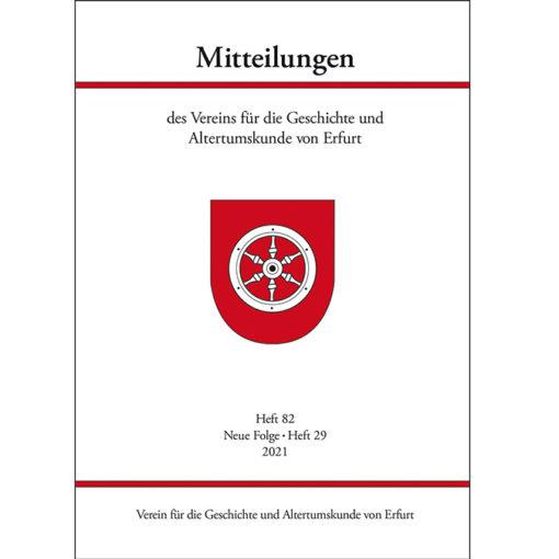 Mitteilungen d. Vereins f. d. Geschichte u. Altertumskunde v. Erfurt - Heft 82, Neue Folge, Heft 29, 2021