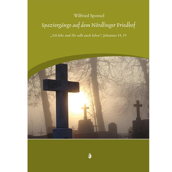 Wilfried Sponsel: Spaziergänge auf dem Nördlinger Friedhof