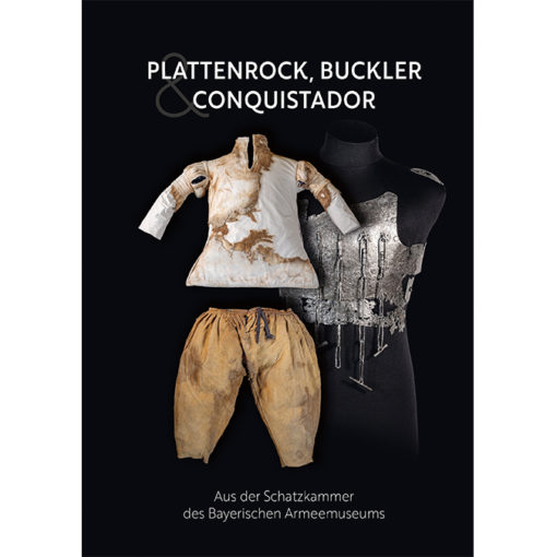 Plattenrock, Buckler & Conquistador - Aus der Schatzkammer des Bayerischen Armeemuseums