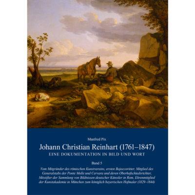 Manfred Pix: Johann Christian Reinhart (1761-1847) Band 5