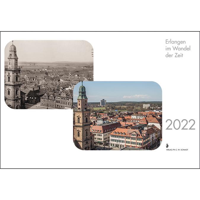Erlangen Kalender 2022. Erlangen im Wandel der Zeit.
