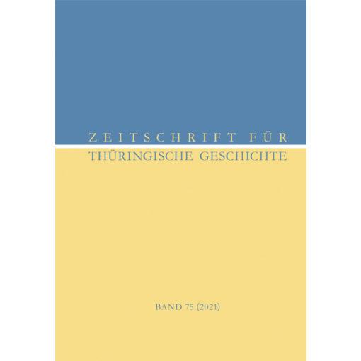"""""""Zeitschrift für Thüringische Geschichte, Band 75/2021"""" Hrsg.: Verein für thüringische Geschichte und Historische Kommission für Thüringen"""