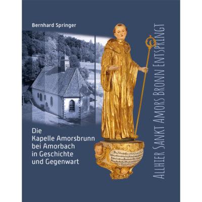 Allhier Sankt Amors Brunn entspringt-Die Kapelle Amorsbrunn bei Amorsbach in Geschichte und Vergangenheit