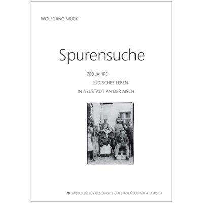 """""""Spurensuche. 700 Jahre jüdisches Leben in Neustadt an der Aisch"""" Miszellen zur Geschichte der Stadt Neustadt an der Aisch, Heft 9"""